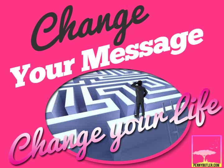 Change your message, change your life