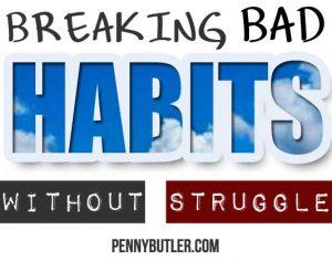 Breaking Bad Habits Without Struggle