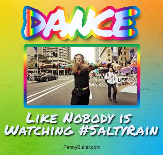 Dance like nobody's watching: Do your own thing, screw the judgements & be happy! #saltyrain