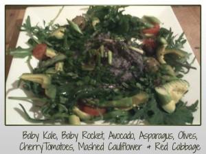 Baby Kale, Baby Rocket, Avocado, Asparagus, Olives, CherryTomatoes, Mashed Cauliflower & Red Cabbage