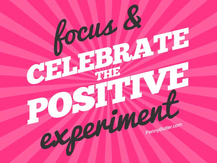 focus and celebrate the positive experiment