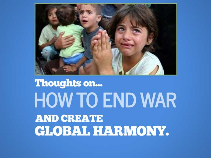 end war, create global harmony