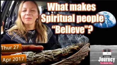 "What makes Spiritual people ""Believe""?"