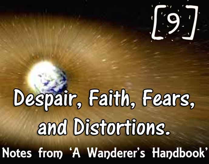 [9] – Despair, Faith, Fears, Distortions – Journey to a Better Life