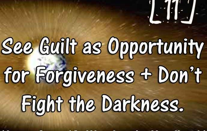 [11] – Guilt as Opportunities for Forgiveness / don't fight the darkness