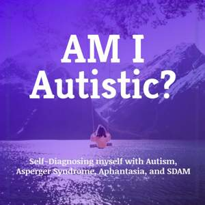 Self-Diagnosing myself with Autism, Aspergers, Aphantasia, & SDAM