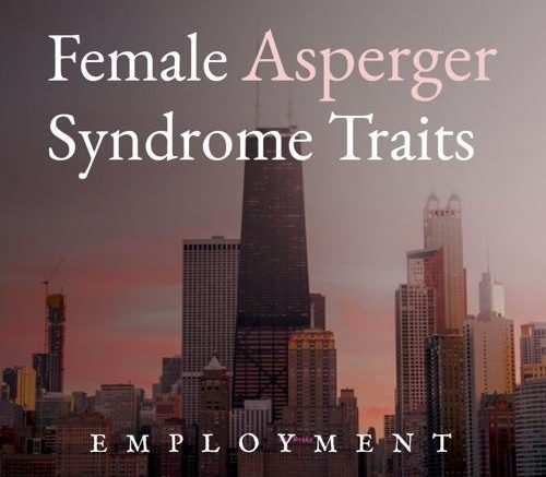 Female Asperger Syndrome Traits [Employment]