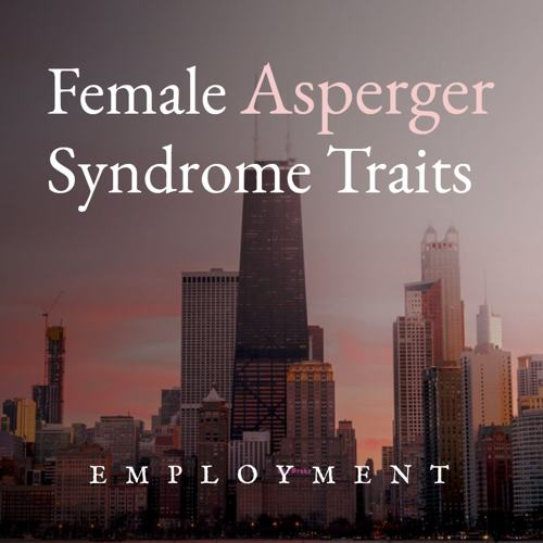Female Asperger Syndrome Traits [Employment]