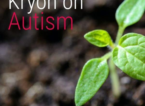 [Kryon] On Autism