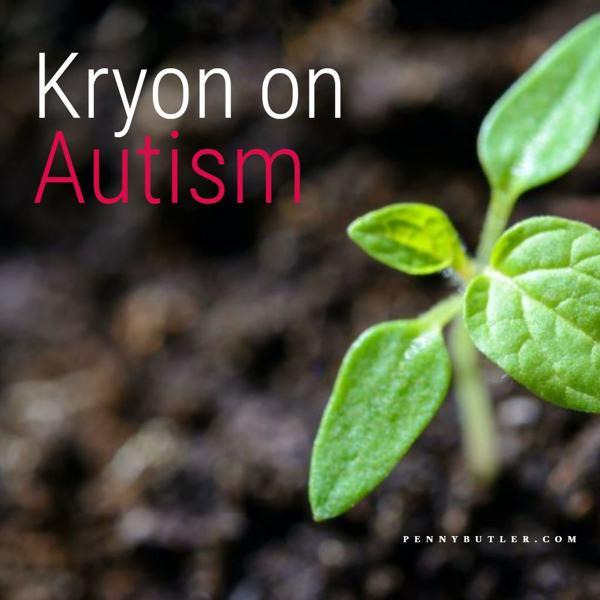 [Kryon] On Autism